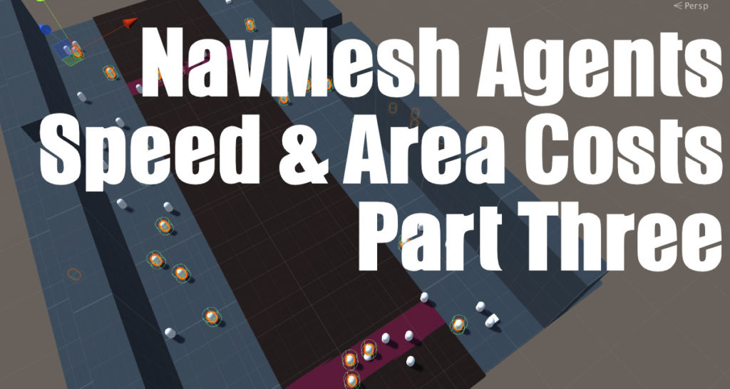 Unity NavMesh Area Costs and Agent Speeds Part 3